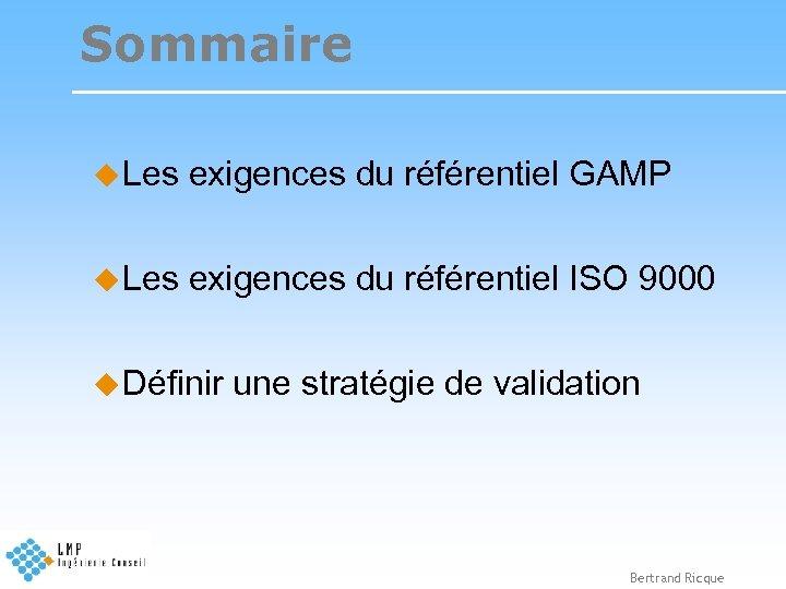 Sommaire u Les exigences du référentiel GAMP u Les exigences du référentiel ISO 9000