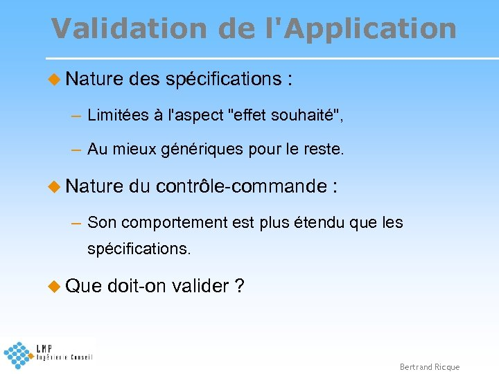 Validation de l'Application u Nature des spécifications : – Limitées à l'aspect