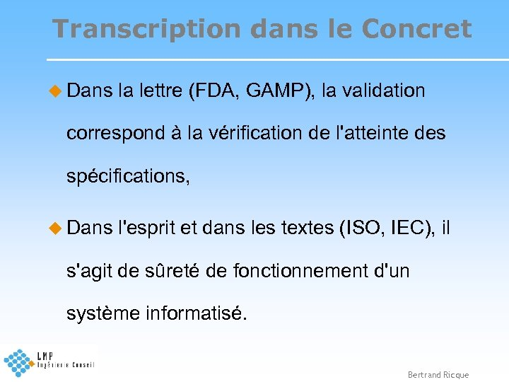 Transcription dans le Concret u Dans la lettre (FDA, GAMP), la validation correspond à