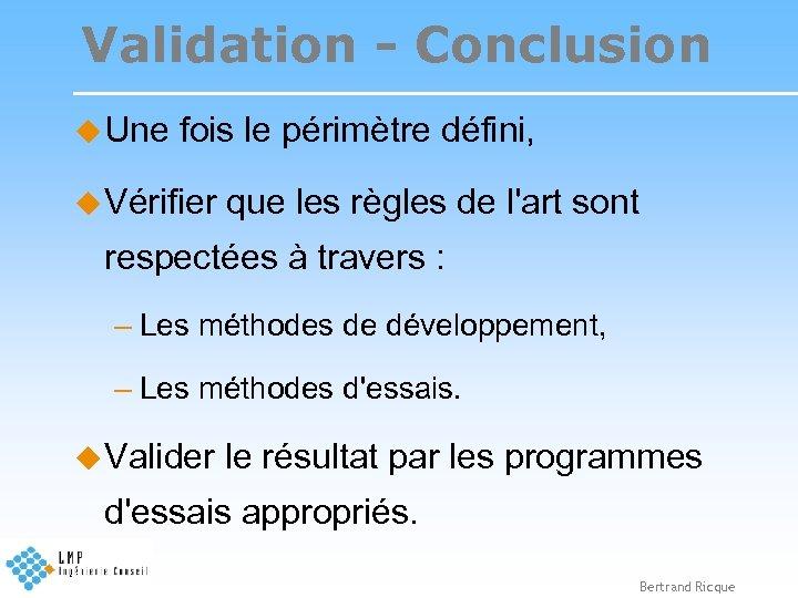 Validation - Conclusion u Une fois le périmètre défini, u Vérifier que les règles