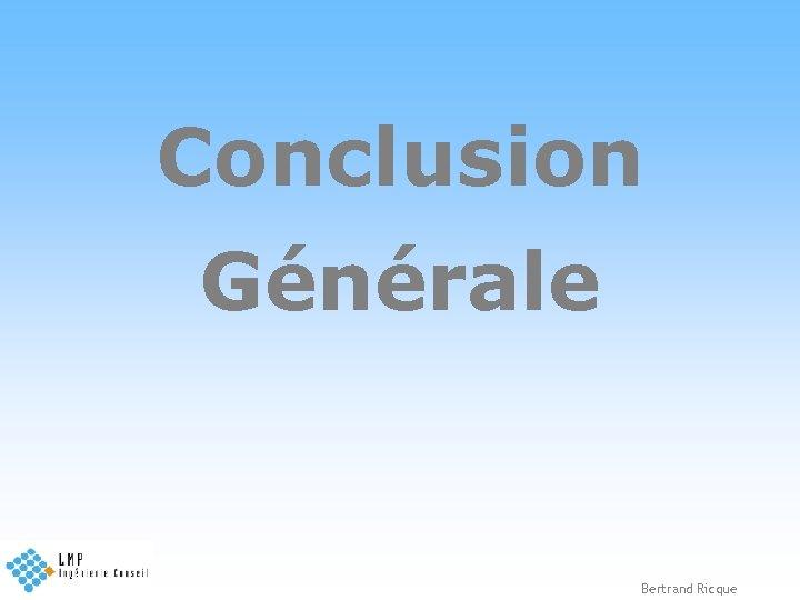 Conclusion Générale Bertrand Ricque