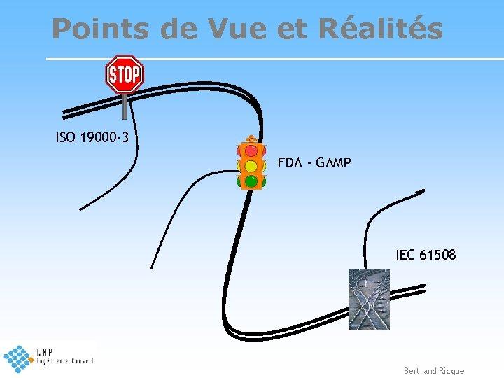 Points de Vue et Réalités ISO 19000 -3 FDA - GAMP IEC 61508 Bertrand
