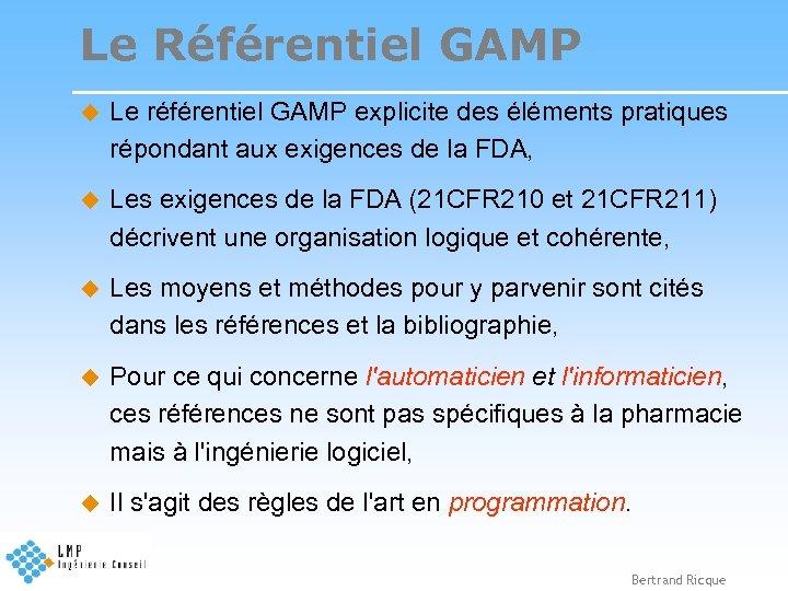 Le Référentiel GAMP u Le référentiel GAMP explicite des éléments pratiques répondant aux exigences