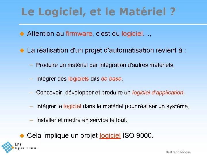 Le Logiciel, et le Matériel ? u Attention au firmware, c'est du logiciel…, u