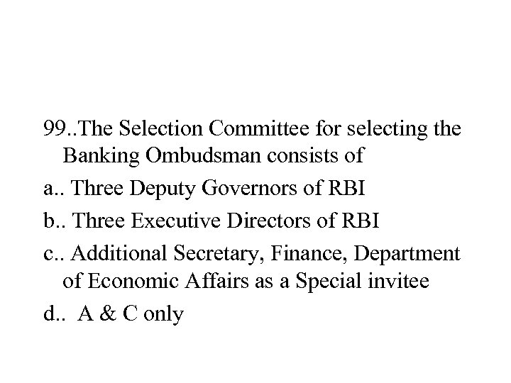 99. . The Selection Committee for selecting the Banking Ombudsman consists of a. .