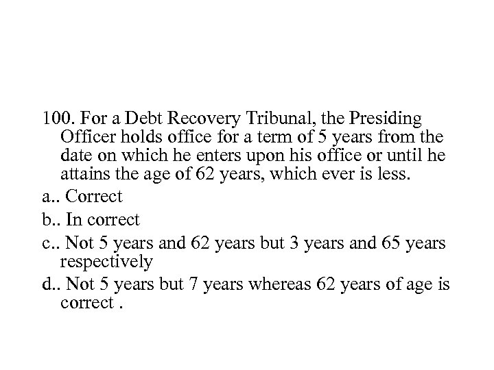 100. For a Debt Recovery Tribunal, the Presiding Officer holds office for a term