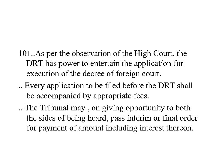 101. . As per the observation of the High Court, the DRT has power
