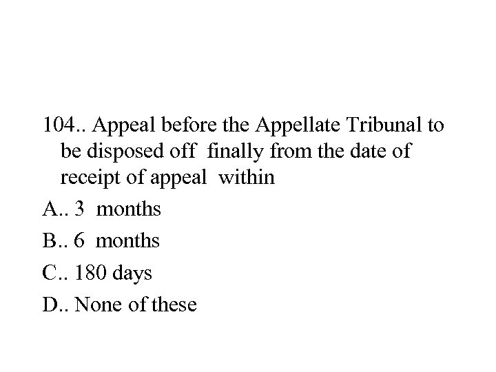 104. . Appeal before the Appellate Tribunal to be disposed off finally from the
