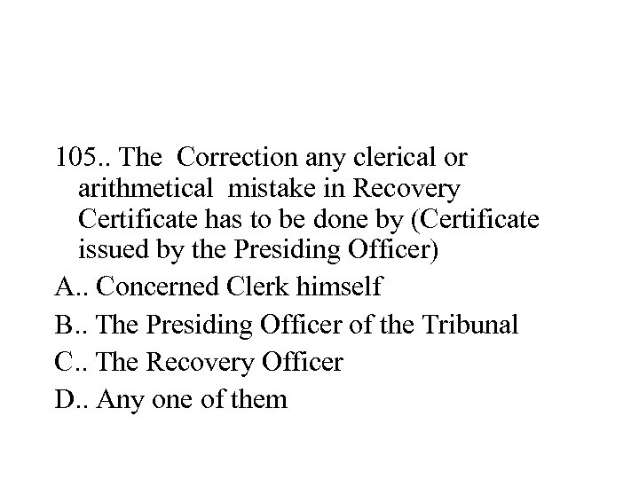 105. . The Correction any clerical or arithmetical mistake in Recovery Certificate has to