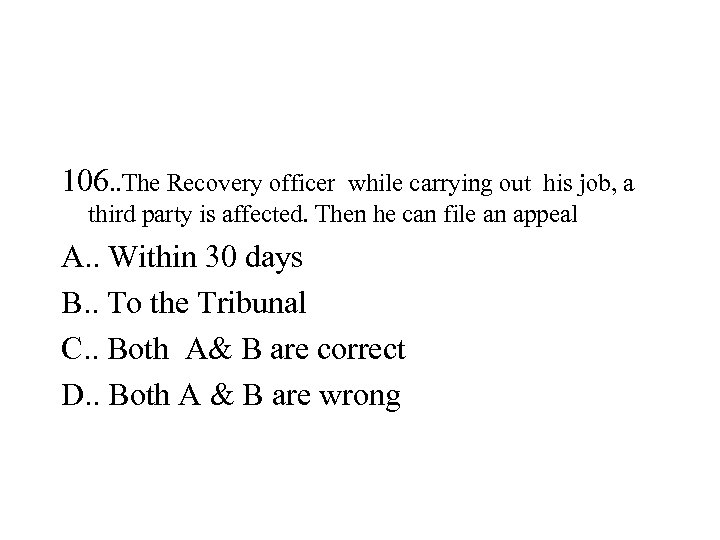 106. . The Recovery officer while carrying out his job, a third party is