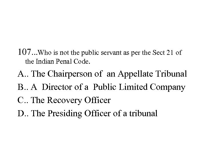 107. . . Who is not the public servant as per the Sect 21
