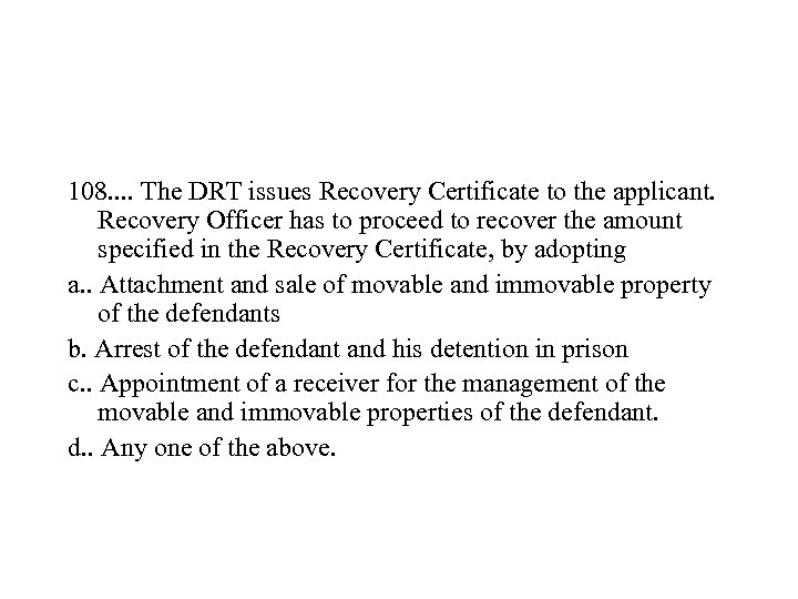 108. . The DRT issues Recovery Certificate to the applicant. Recovery Officer has to