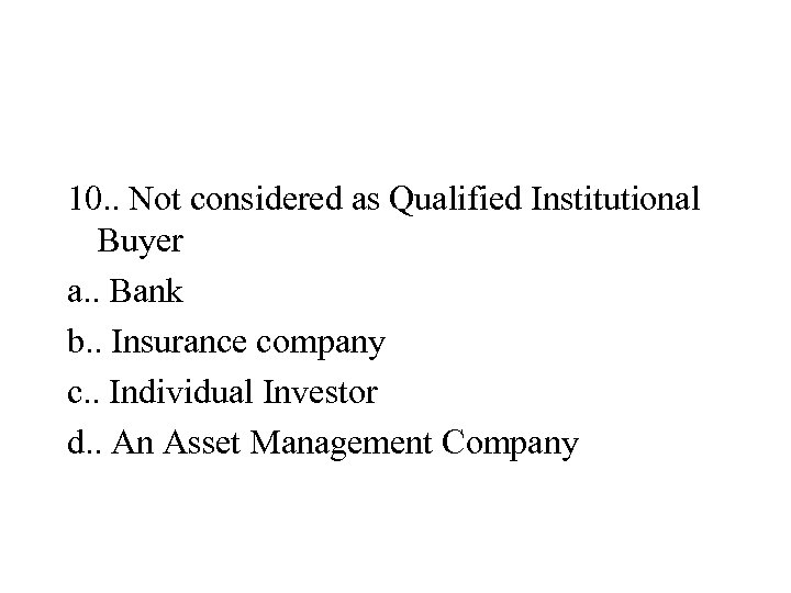 10. . Not considered as Qualified Institutional Buyer a. . Bank b. . Insurance