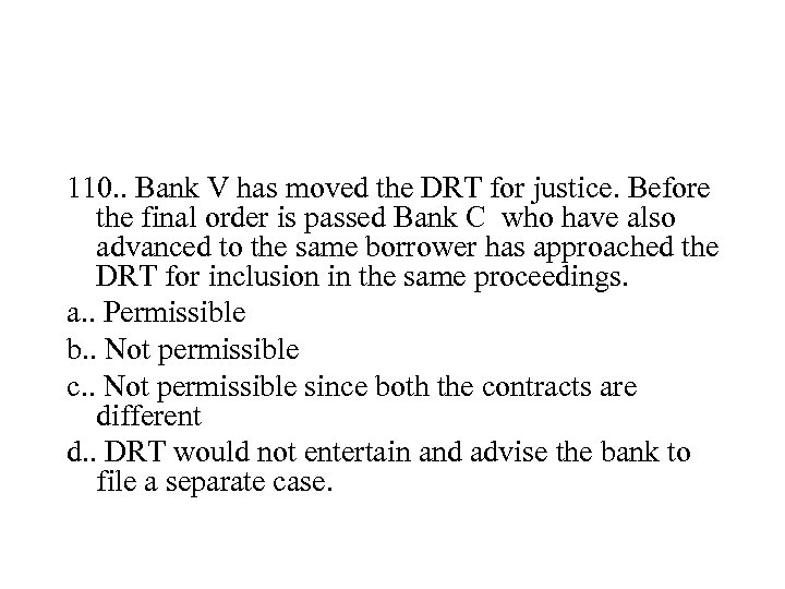 110. . Bank V has moved the DRT for justice. Before the final order