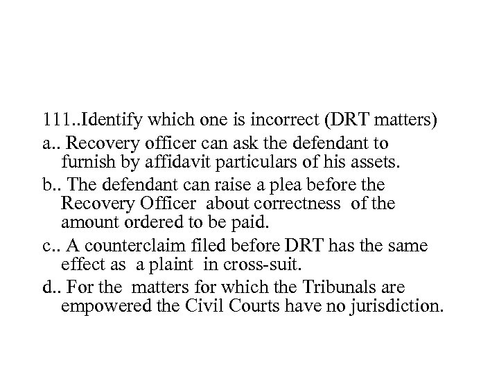 111. . Identify which one is incorrect (DRT matters) a. . Recovery officer can