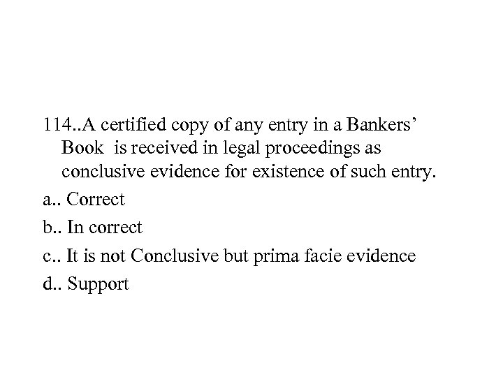 114. . A certified copy of any entry in a Bankers' Book is received