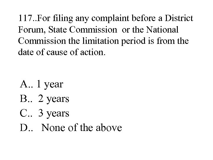 117. . For filing any complaint before a District Forum, State Commission or the