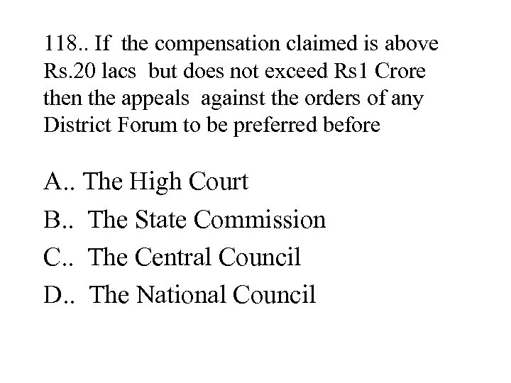 118. . If the compensation claimed is above Rs. 20 lacs but does not