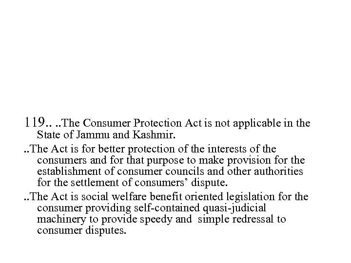 119. . The Consumer Protection Act is not applicable in the State of Jammu