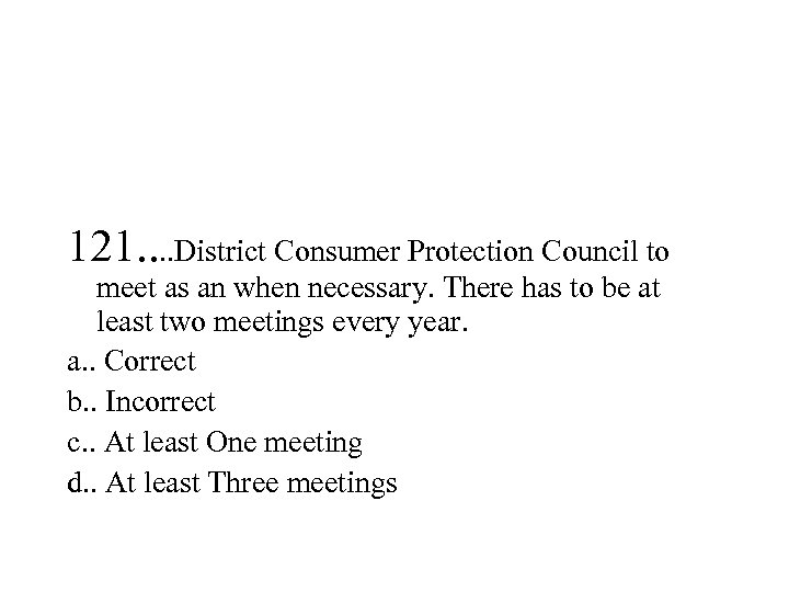 121. . District Consumer Protection Council to meet as an when necessary. There has