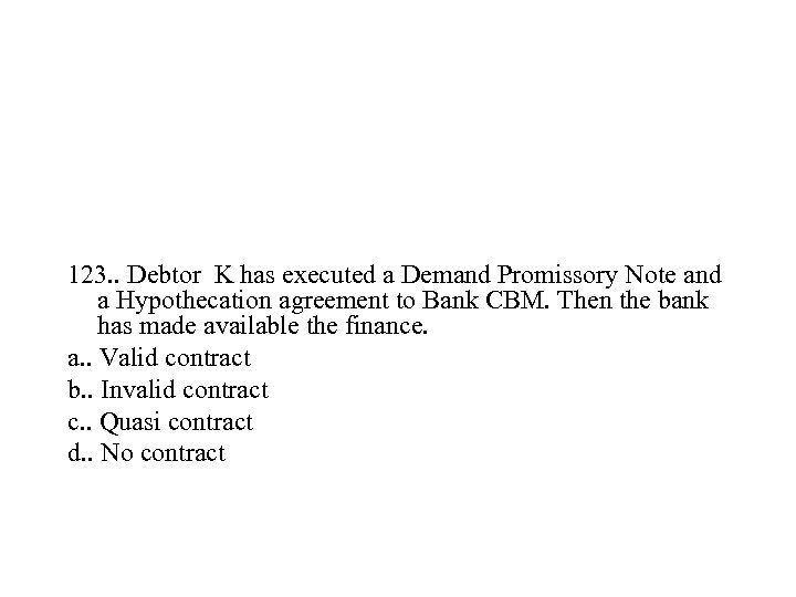 123. . Debtor K has executed a Demand Promissory Note and a Hypothecation agreement