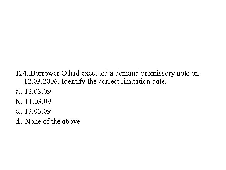 124. . Borrower O had executed a demand promissory note on 12. 03. 2006.