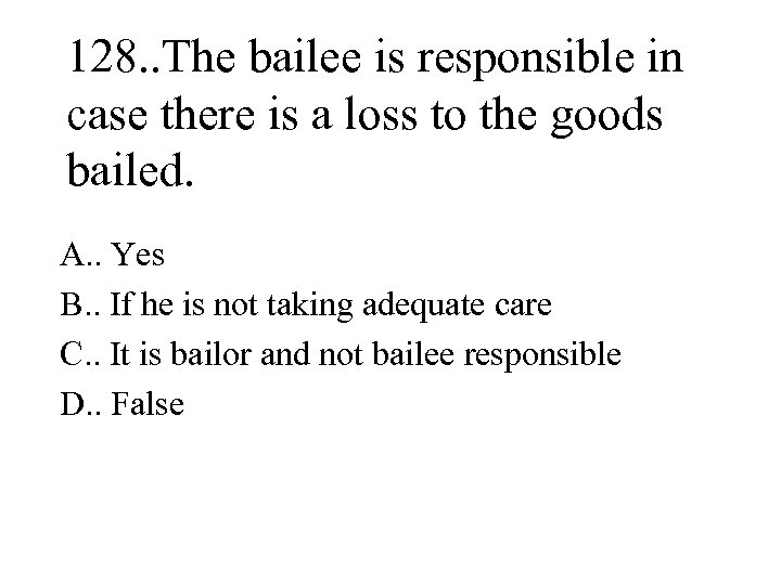 128. . The bailee is responsible in case there is a loss to the