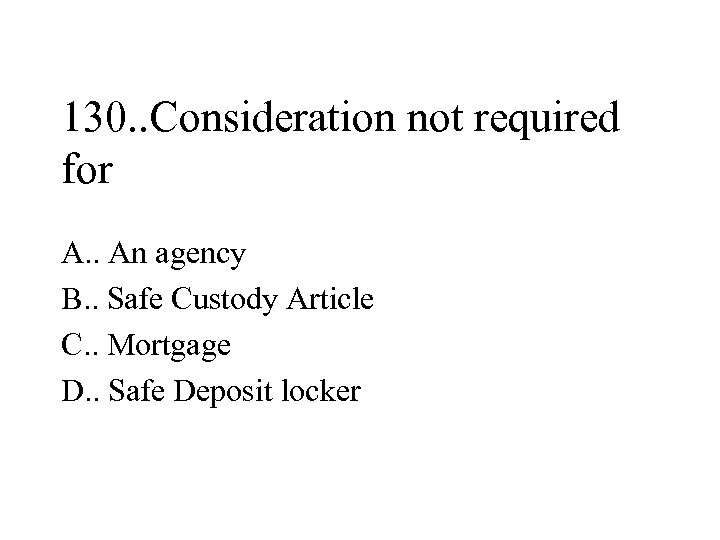 130. . Consideration not required for A. . An agency B. . Safe Custody