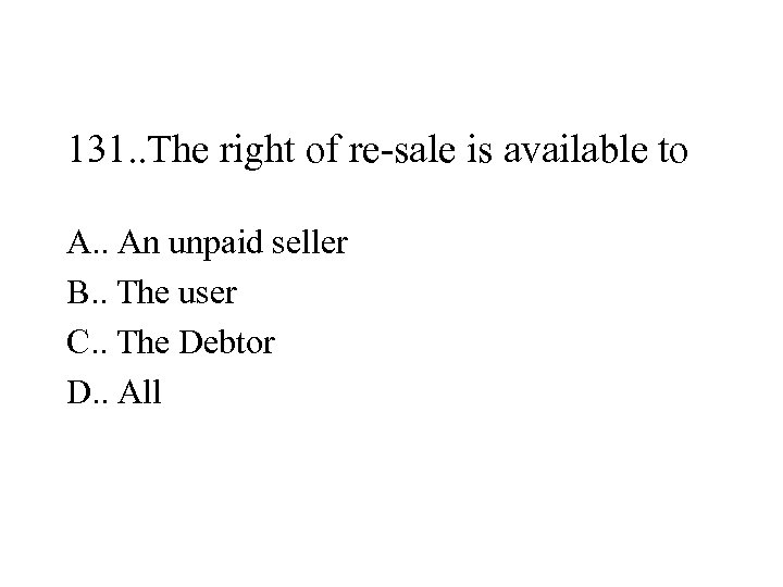 131. . The right of re-sale is available to A. . An unpaid seller