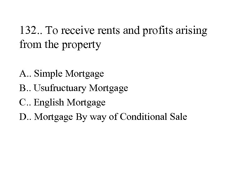 132. . To receive rents and profits arising from the property A. . Simple