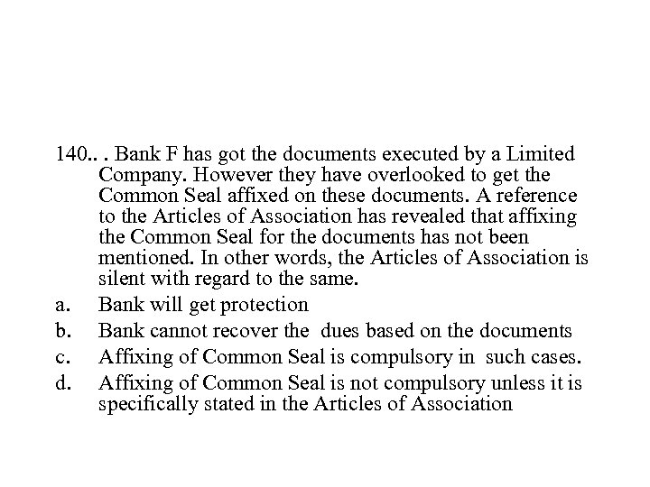 140. . . Bank F has got the documents executed by a Limited Company.