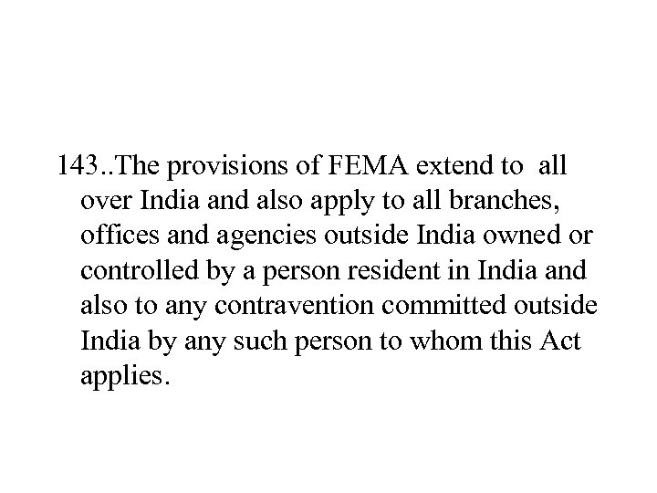 143. . The provisions of FEMA extend to all over India and also apply