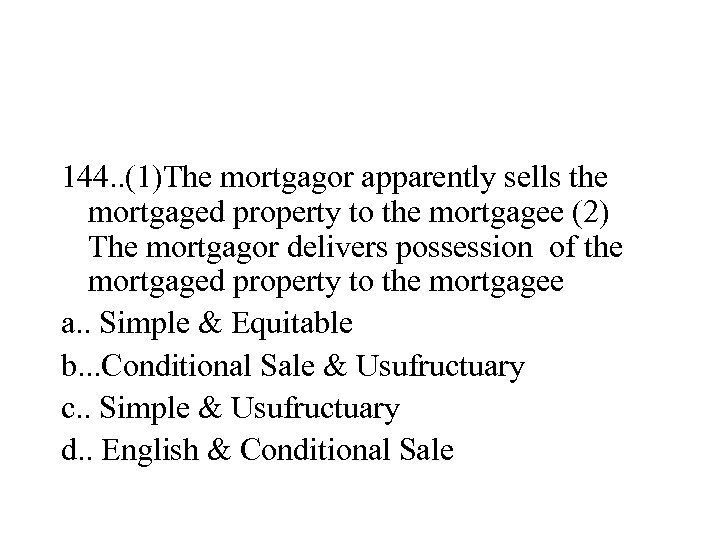144. . (1)The mortgagor apparently sells the mortgaged property to the mortgagee (2) The
