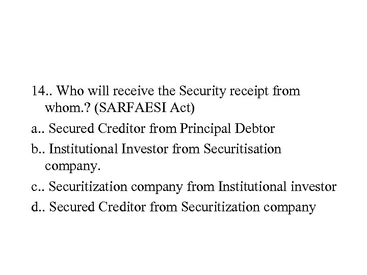 14. . Who will receive the Security receipt from whom. ? (SARFAESI Act) a.