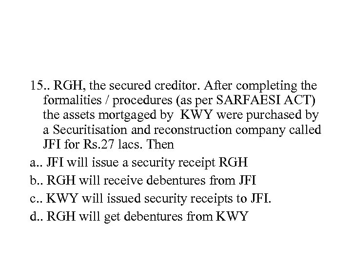 15. . RGH, the secured creditor. After completing the formalities / procedures (as per