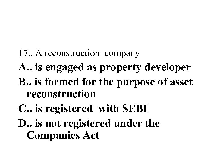 17. . A reconstruction company A. . is engaged as property developer B. .