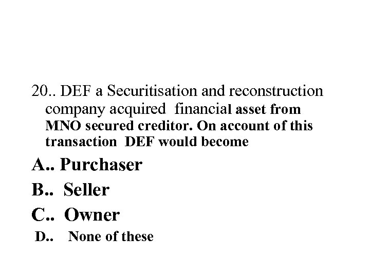 20. . DEF a Securitisation and reconstruction company acquired financial asset from MNO secured