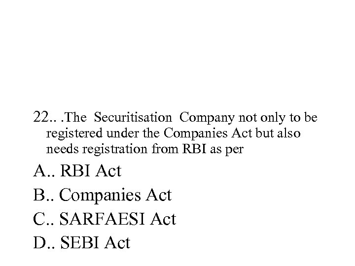 22. . . The Securitisation Company not only to be registered under the Companies