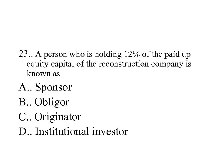 23. . A person who is holding 12% of the paid up equity capital