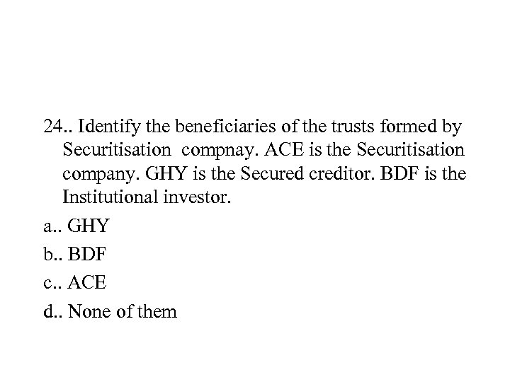 24. . Identify the beneficiaries of the trusts formed by Securitisation compnay. ACE is