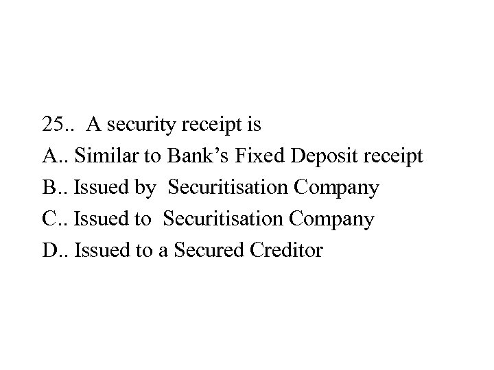 25. . A security receipt is A. . Similar to Bank's Fixed Deposit receipt