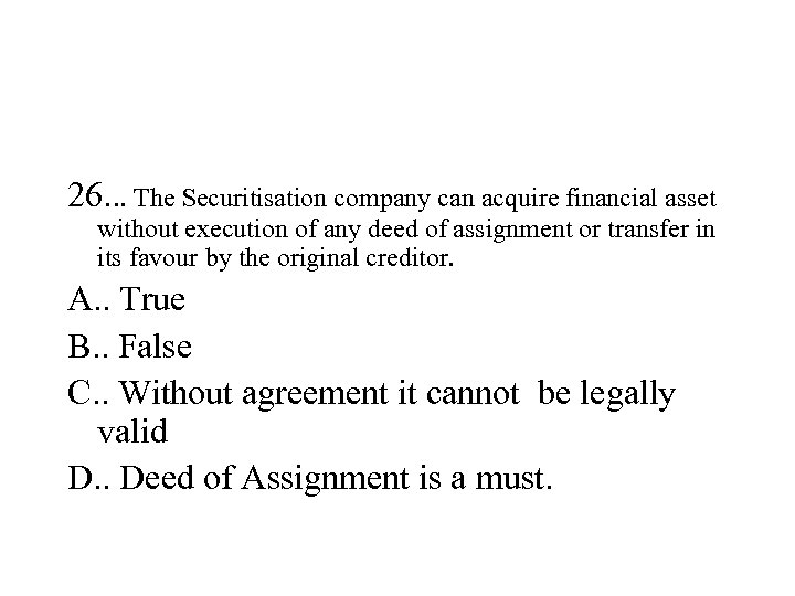 26. . . The Securitisation company can acquire financial asset without execution of any