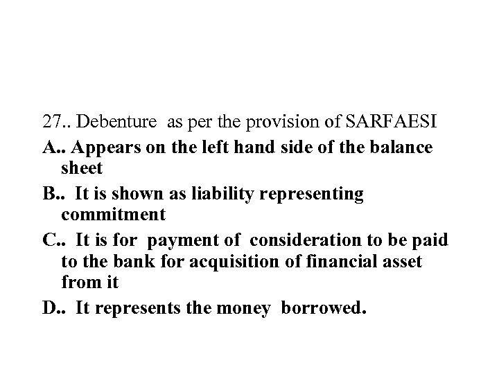 27. . Debenture as per the provision of SARFAESI A. . Appears on the