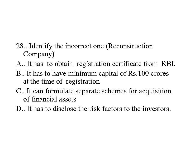 28. . Identify the incorrect one (Reconstruction Company) A. . It has to obtain