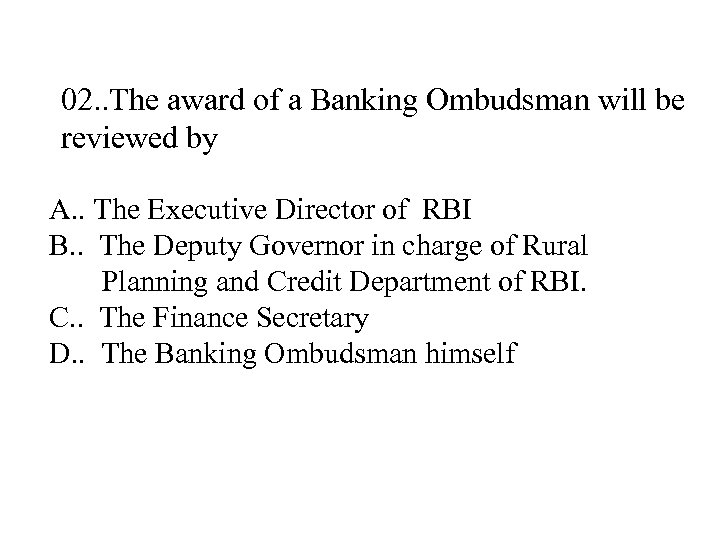 02. . The award of a Banking Ombudsman will be reviewed by A. .