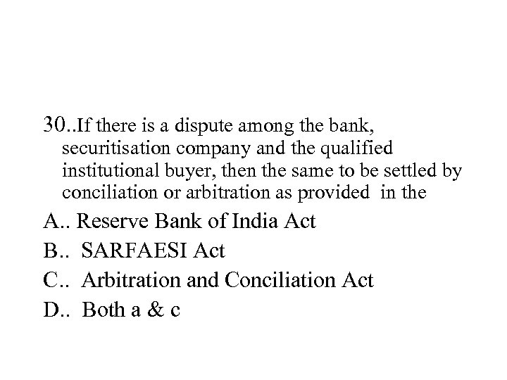 30. . If there is a dispute among the bank, securitisation company and the