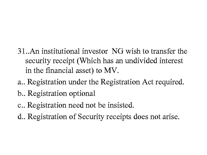 31. . An institutional investor NG wish to transfer the security receipt (Which has