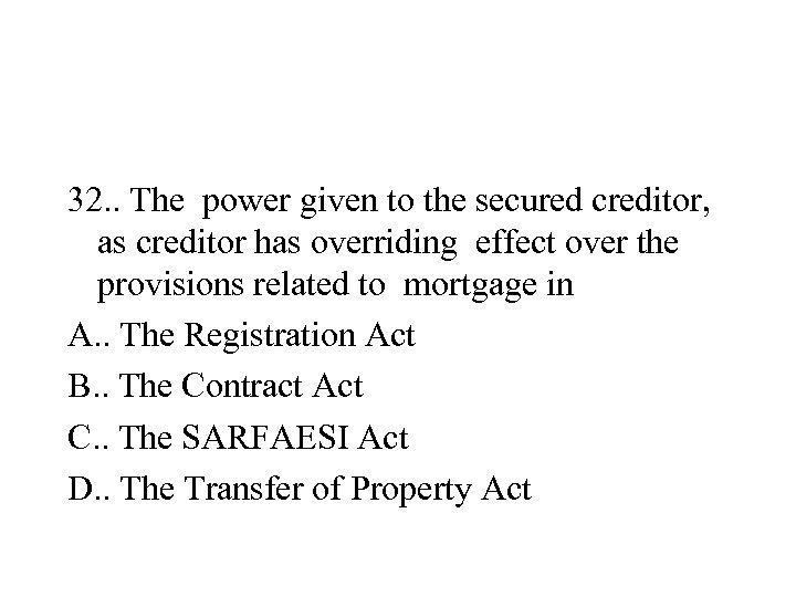 32. . The power given to the secured creditor, as creditor has overriding effect