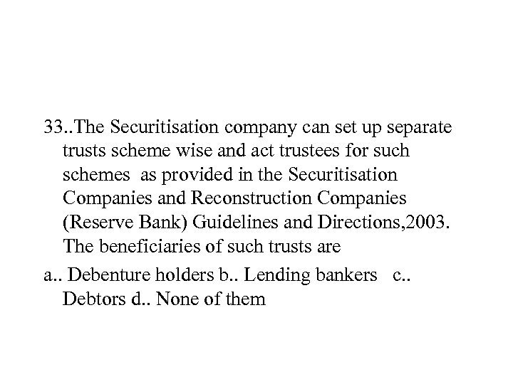 33. . The Securitisation company can set up separate trusts scheme wise and act