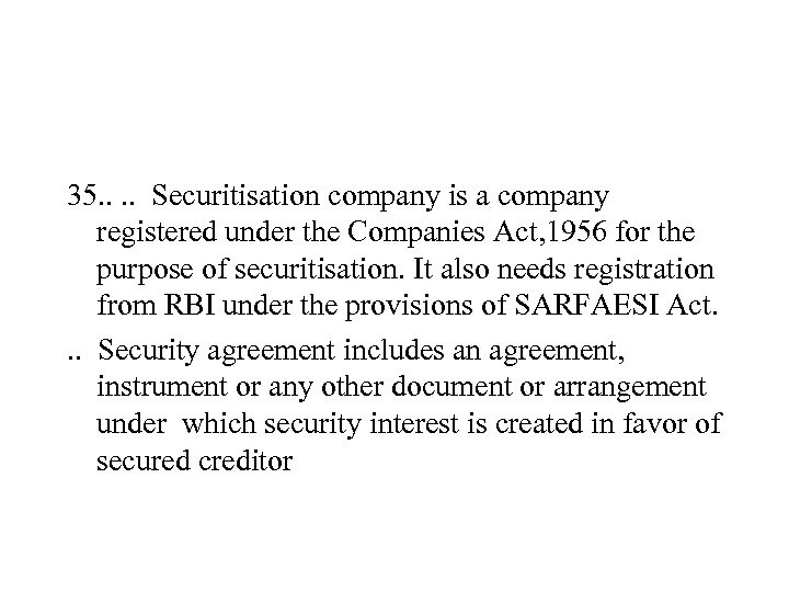 35. . Securitisation company is a company registered under the Companies Act, 1956 for